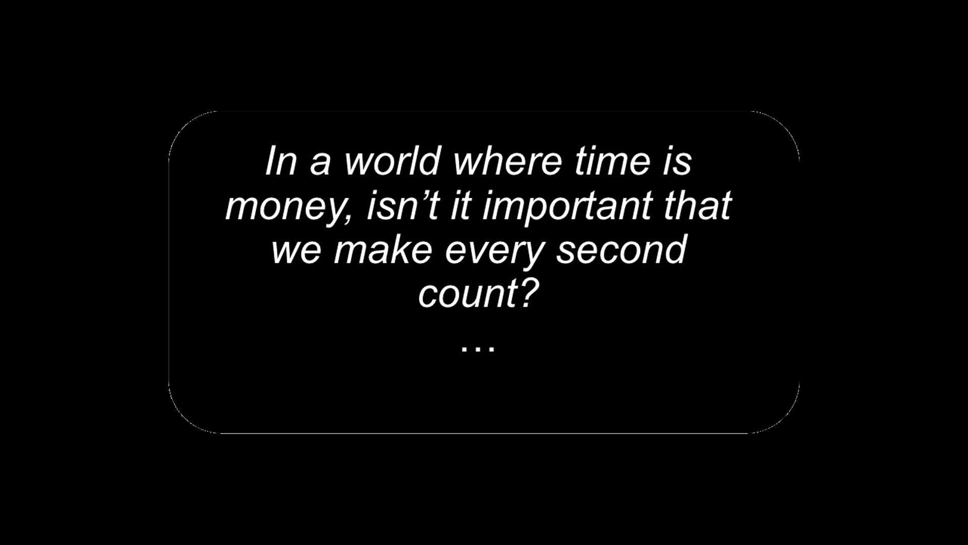 Every Second Counts…